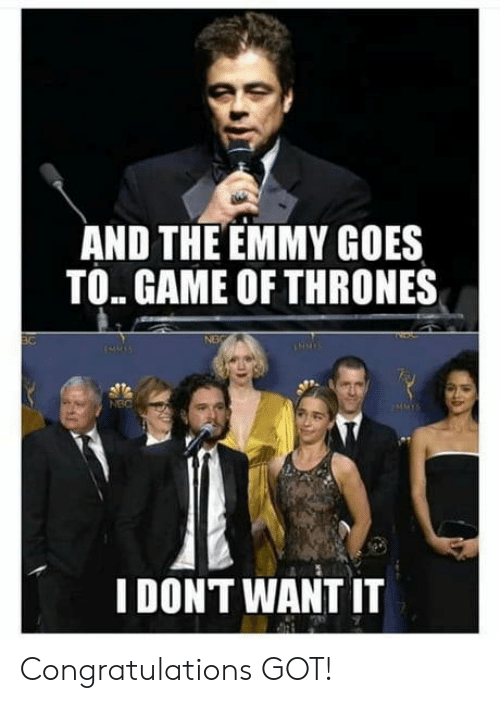 Game of Thrones: AND THE EMMY GOES  TO. GAME OF THRONES  NEC  I DONT WANT IT Congratulations GOT!
