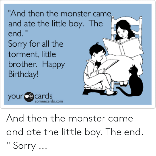 Birthday Monster And Sorry Then The Came Ate Little