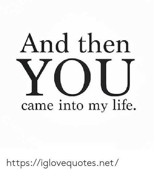 Life, Net, and You: And ther  YOU  came into my life. https://iglovequotes.net/