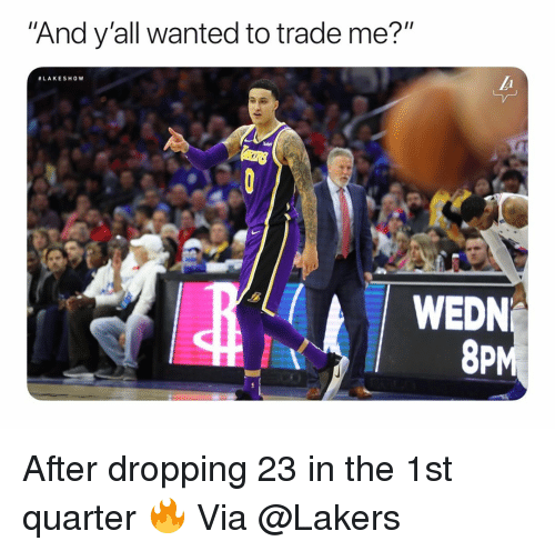 """Basketball, Los Angeles Lakers, and Nba: And y'all wanted to trade me?""""  #LAKESH0w  WEDN  8PM After dropping 23 in the 1st quarter 🔥 Via @Lakers"""