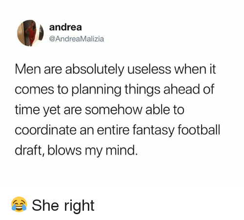 Fantasy Football, Football, and Nfl: andrea  @AndreaMalizia  Men are absolutely useless when it  comes to planning things ahead of  time yet are somehow able to  coordinate an entire fantasy football  draft, blows my mind. 😂 She right