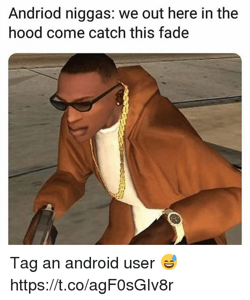 In The Hood: Andriod niggas: we out here in the  hood come catch this fade  rl Tag an android user 😅 https://t.co/agF0sGIv8r