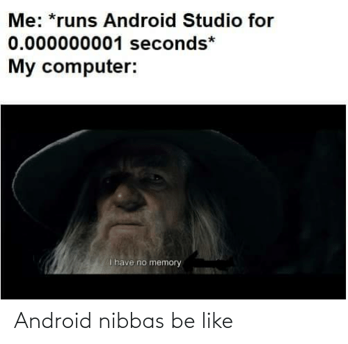 Android: Android nibbas be like