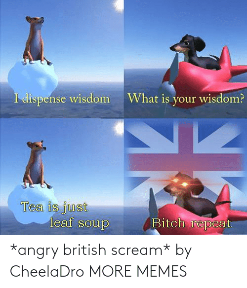 Angry: *angry british scream* by CheelaDro MORE MEMES