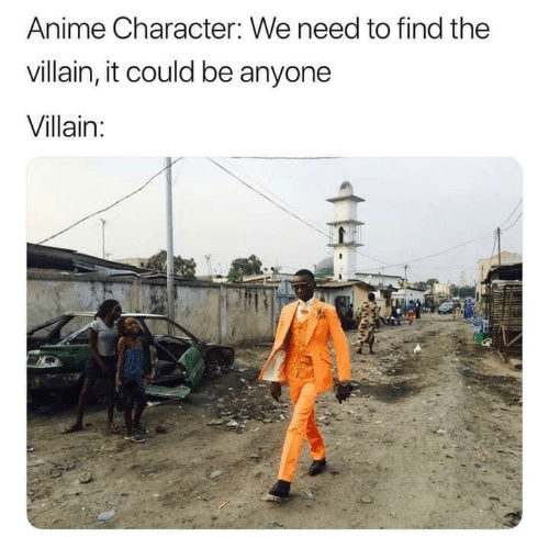 Anime, Villain, and Character: Anime Character: We need to find the  villain, it could be anyone  Villain: