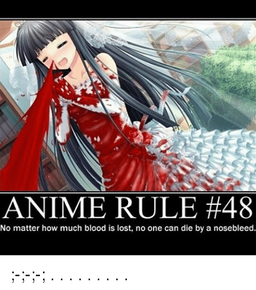 how-much-blood: ANIME RULE #48  No matter how much blood is lost, no one can die by a nosebleed. ;-;-;-; . . . . . . . . .