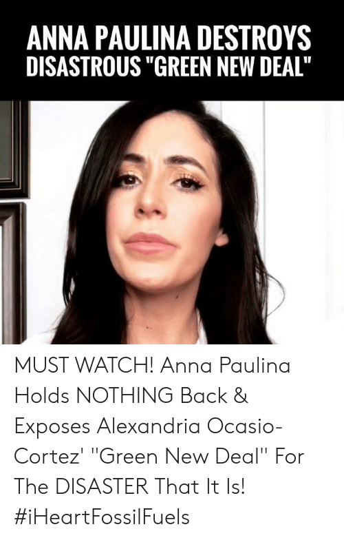 "cortez: ANNA PAULINA DESTROYS  DISASTROUS ""GREEN NEW DEAL"" MUST WATCH! Anna Paulina Holds NOTHING Back & Exposes Alexandria Ocasio-Cortez' ""Green New Deal"" For The DISASTER That It Is! #iHeartFossilFuels"