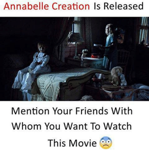 Mentiones: Annabelle Creation Is Released  Mention Your Friends With  Whom You Want To Watch  This Movie