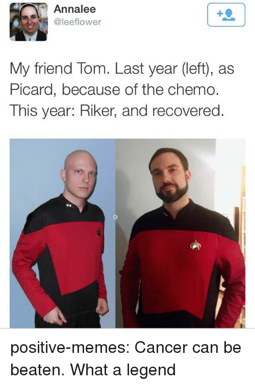 picard: Annalee  @leeflower  My friend Tom. Last year (left), as  Picard, because of the chemo.  This year: Riker, and recovered. positive-memes:  Cancer can be beaten. What a legend