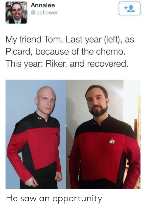 Saw, Opportunity, and Friend: Annalee  @leeflower  My friend Tom. Last year (left), as  Picard, because of the chemo.  This year: Riker, and recovered. He saw an opportunity