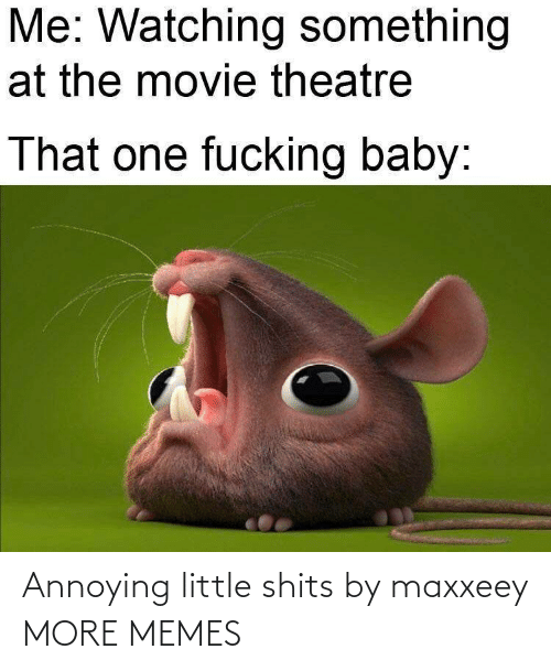Annoying: Annoying little shits by maxxeey MORE MEMES