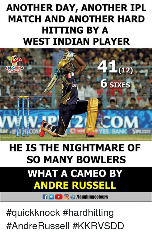 Match, Indian, and Indianpeoplefacebook: ANOTHER DAY, ANOTHER IPL  MATCH AND ANOTHER HARD  HITTING BY A  WEST INDIAN PLAYER  41a2)  6 SIXES  HE IS THE NIGHTMARE OF  SO MANY BOWLERS  WHAT A CAMEO BY  ANDRE RUSSELL  flaughingcolours #quickknock #hardhitting #AndreRussell #KKRVSDD
