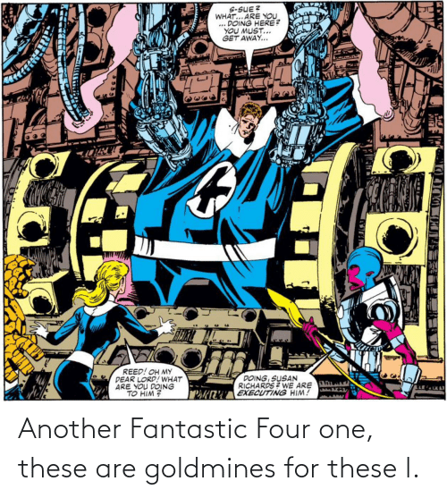 another: Another Fantastic Four one, these are goldmines for these l.