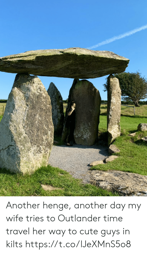 Another Day: Another henge, another day my wife tries to Outlander time travel her way to cute guys in kilts https://t.co/lJeXMnS5o8