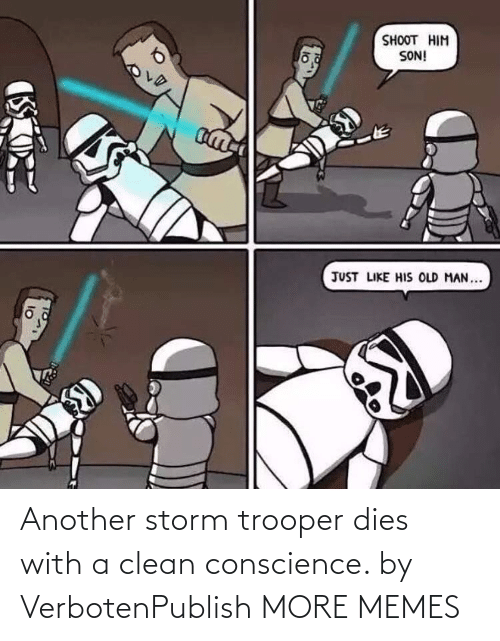 clean: Another storm trooper dies with a clean conscience. by VerbotenPublish MORE MEMES