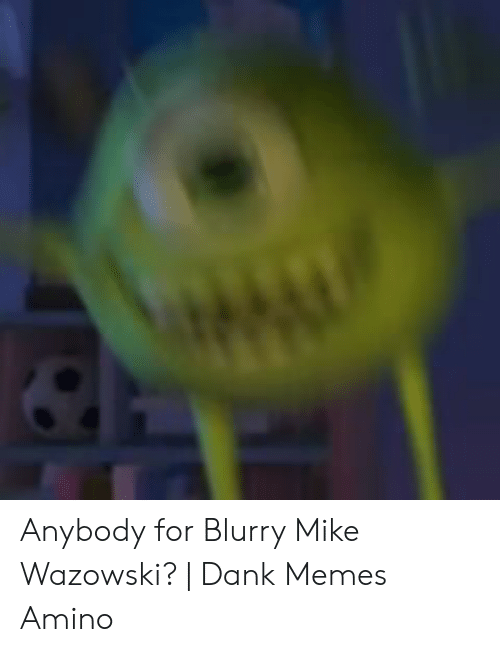 🐣 25+ Best Memes About Blurry Mike Wazowski | Blurry Mike