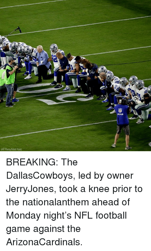 Nfl Football: AP Photo/Matt York) BREAKING: The DallasCowboys, led by owner JerryJones, took a knee prior to the nationalanthem ahead of Monday night's NFL football game against the ArizonaCardinals.