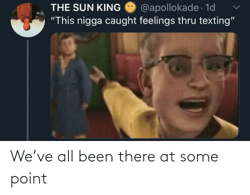 "sun: @apollokade 1d  ""This nigga caught feelings thru texting""  THE SUN KING We've all been there at some point"