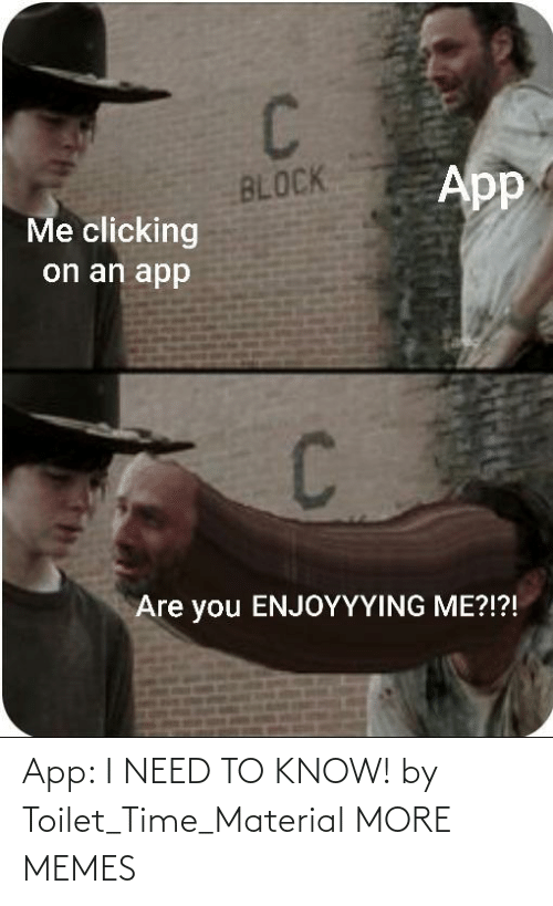 app: App: I NEED TO KNOW! by Toilet_Time_Material MORE MEMES