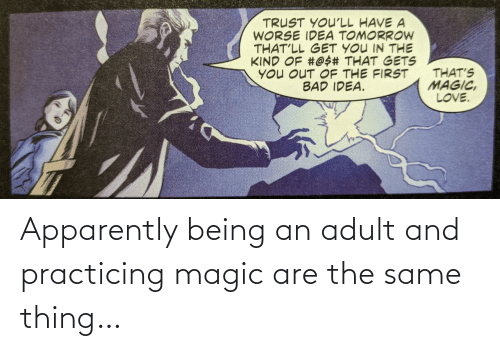 apparently: Apparently being an adult and practicing magic are the same thing…