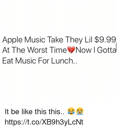 Apple, Be Like, and Music: Apple Music Take They Lil $9.99  At The Worst TimeNow Gotta  Eat Music For Lunch. It be like this this.. 😂😭 https://t.co/XB9h3yLcNt