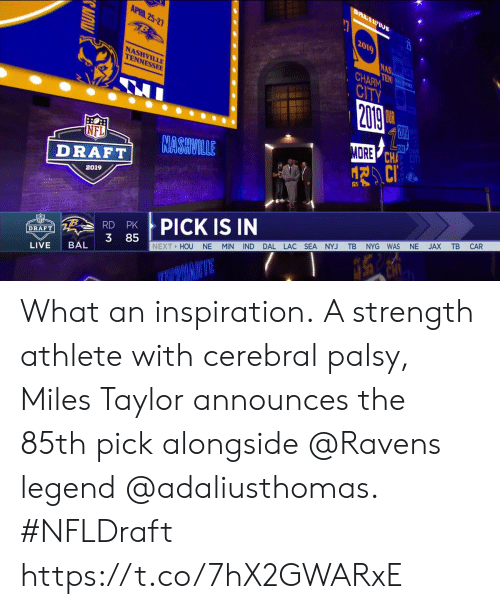 Memes, Nas, and Nfl: APRIL 25-2  2019  NAS  HARM  CITV  NASHVILLE  TENNESSEE  ORE  CHA  CiT  NFL  DRAE NASHVILLE  2019  X TB CAR  PICK IS IN  RD PK  3 85  MIN IND DAL LAC SEA NYJ TB NYG WAS NE  DRAFT  NEXT HOU NE  LIVE BAL What an inspiration.  A strength athlete with cerebral palsy, Miles Taylor announces the 85th pick alongside @Ravens legend @adaliusthomas. #NFLDraft https://t.co/7hX2GWARxE