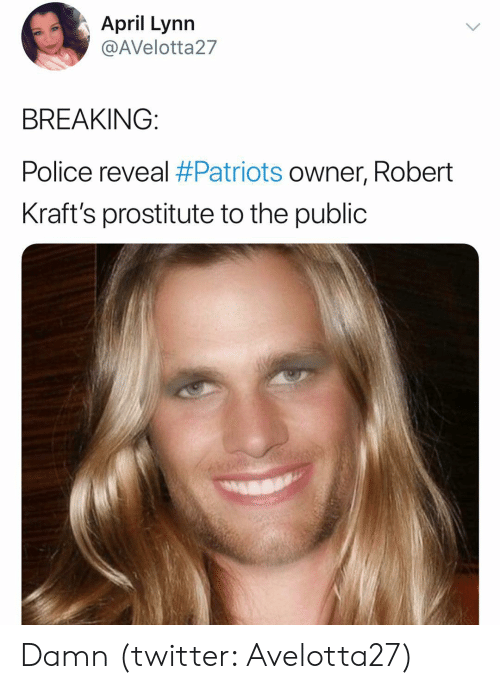 Patriotic, Police, and Twitter: April Lynn  @AVelotta27  BREAKING:  Police reveal #Patriots owner, Robert  Kraft's prostitute to the public Damn (twitter: Avelotta27)