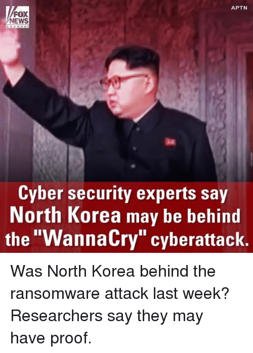 """cyber security: APTN  FOX  NEWS  Cyber security experts say  North Korea may be behind  the """"WannaCry"""" cyberattack. Was North Korea behind the ransomware attack last week? Researchers say they may have proof."""