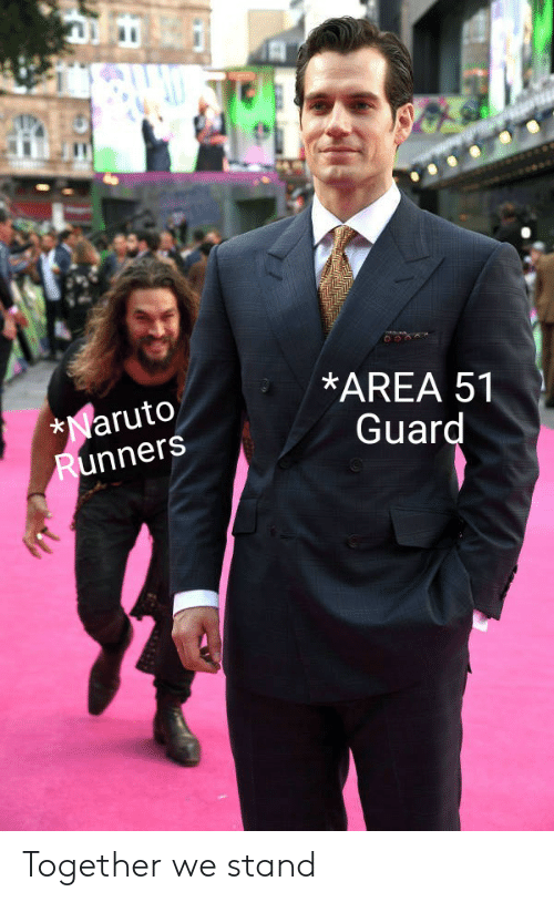 Naruto, Reddit, and Area 51: *AREA 51  *Naruto  Runners  Guard Together we stand