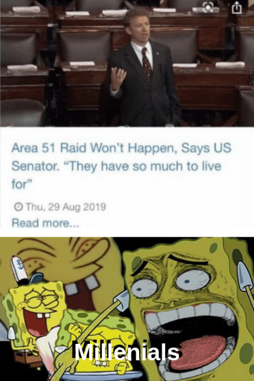 """Live, Area 51, and Raid: Area 51 Raid Won't Happen, Says US  Senator. """"They have so much to live  for""""  OThu, 29 Aug 2019  Read more...  Millenials"""