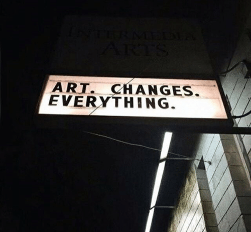 Art, Everything, and  Changes: ART. CHANGES  EVERYTHING