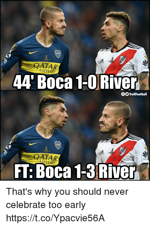 Memes, Never, and 🤖: ARTAR  AIRWA  HU  44' Boca1-O River  OO TrollFootball  CABJ  RATAR  Hu  WAY  FT: Boca 1-3 River That's why you should never celebrate too early https://t.co/Ypacvie56A