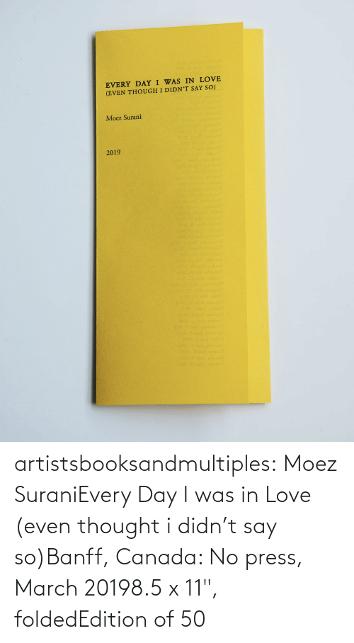 """edition: artistsbooksandmultiples: Moez SuraniEvery Day I was in Love (even thought i didn't say so)Banff, Canada: No press, March 20198.5 x 11"""", foldedEdition of 50"""