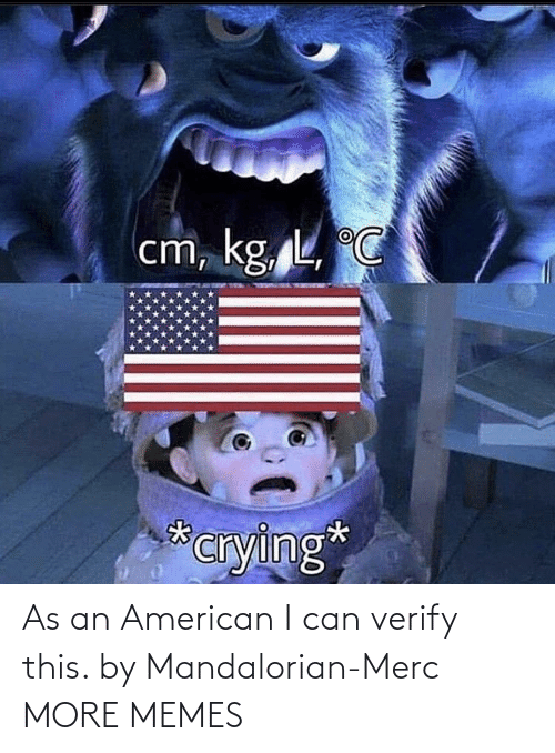 American: As an American I can verify this. by Mandalorian-Merc MORE MEMES