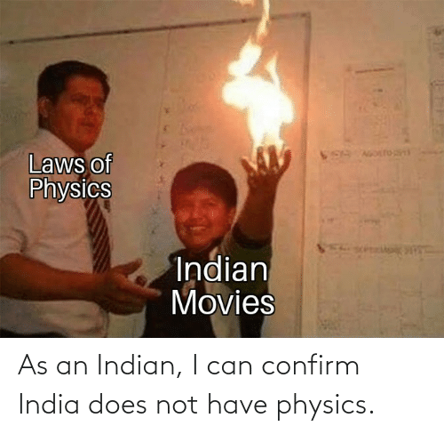 Does Not: As an Indian, I can confirm India does not have physics.