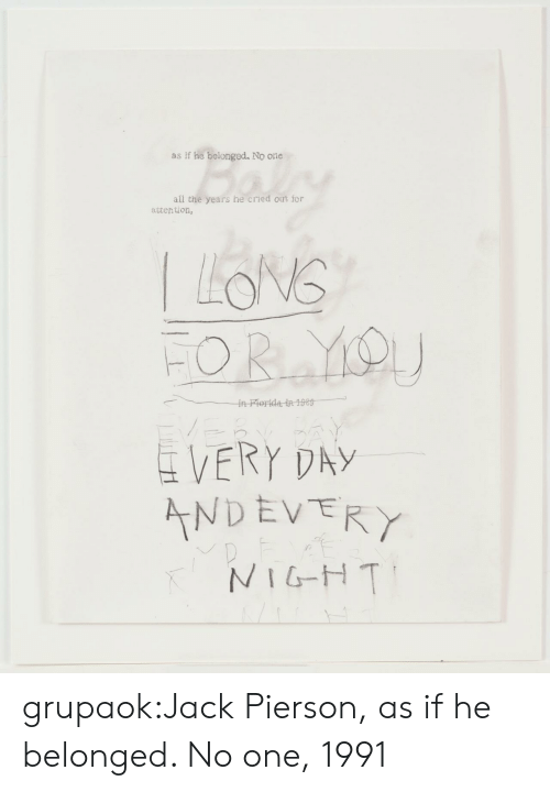 as if: as if he belonged. No one  all the years he cried out for  attention,  VERY DAY  NDEVERY  NIGH T grupaok:Jack Pierson, as if he belonged. No one, 1991