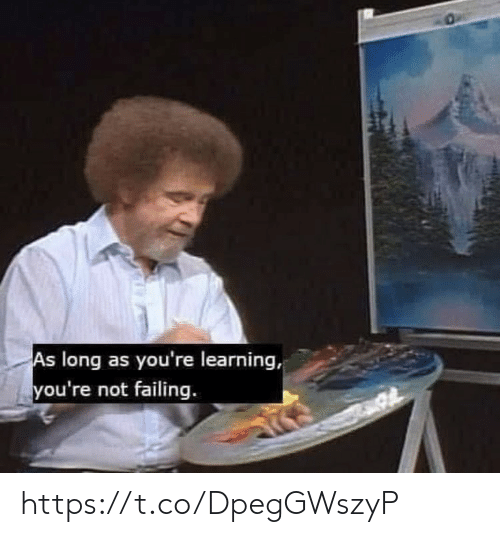 Memes, 🤖, and Youre: As long as you're learning,  you're not failing. https://t.co/DpegGWszyP