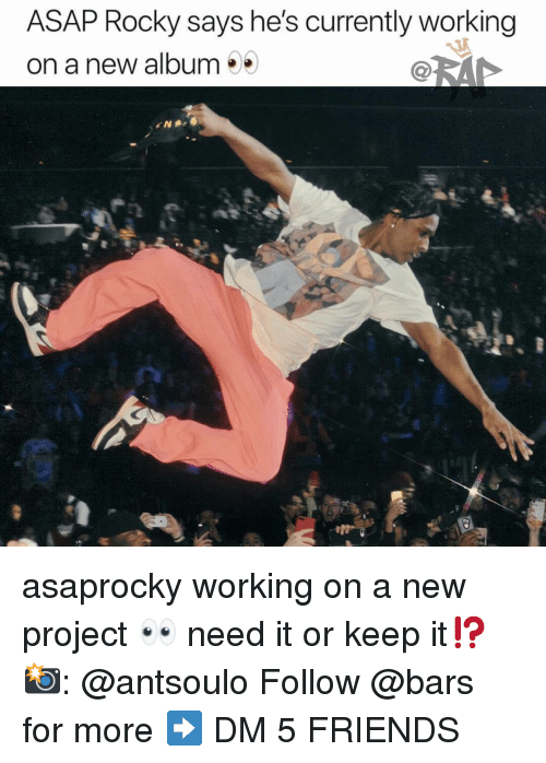 Asap Rocky: ASAP Rocky says he's currently working  on a new album asaprocky working on a new project 👀 need it or keep it⁉️ 📸: @antsoulo Follow @bars for more ➡️ DM 5 FRIENDS