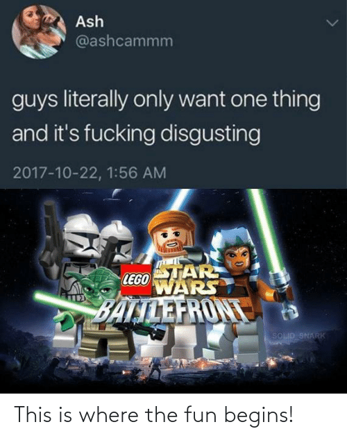Ash: Ash  @ashcammm  guys literally only want one thing  and it's fucking disgusting  2017-10-22, 1:56 AM  STAR  LEGO  WARS  BALTLEFRONT  SOLID SNARK This is where the fun begins!