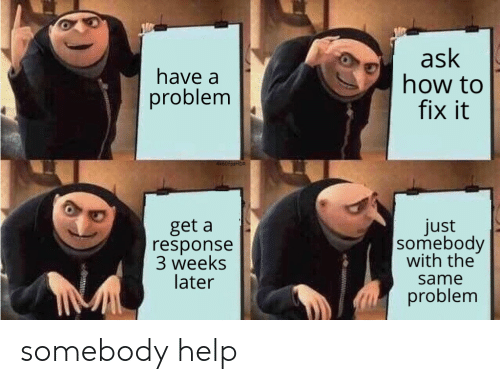 Help, How To, and How: ask  how to  fix it  have a  problem  4K60fpsHDR  just  |somebody  with the  get a  response  3 weeks  later  same  problem somebody help