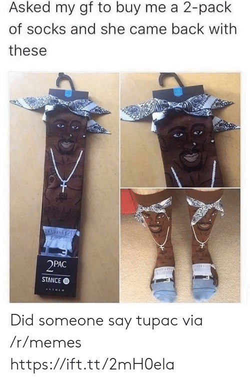 Tupac: Asked my gf to buy me a 2-pack  of socks and she came back with  these  2PAC  STANCE  ANTREM Did someone say tupac via /r/memes https://ift.tt/2mH0ela