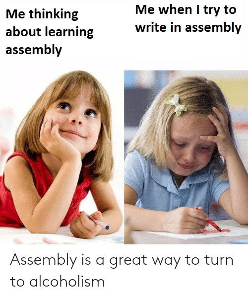 way: Assembly is a great way to turn to alcoholism