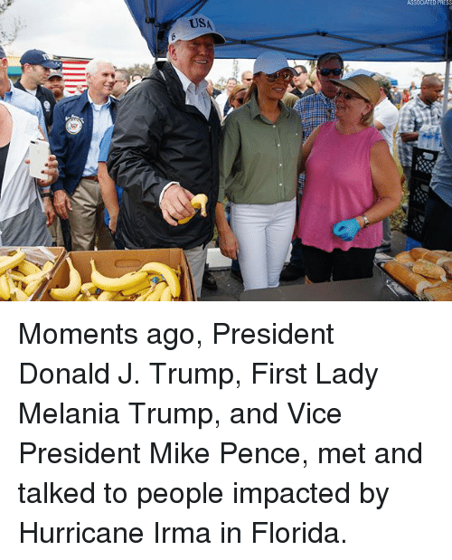 Trumping: ASSODATED PRES  USA Moments ago, President Donald J. Trump, First Lady Melania Trump, and Vice President Mike Pence, met and talked to people impacted by Hurricane Irma in Florida.