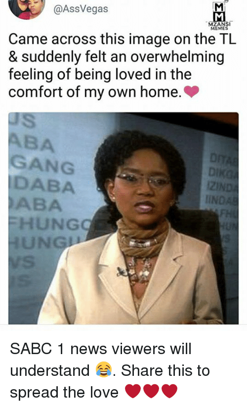 Gangly: @AssVegas  MEMES  Came across this image on the TL  & suddenly felt an overwhelming  feeling of being loved in the  comfort of my own home.>  BA  GANG  DABA  ABA  i2l  IIN  HUNG  UNG SABC 1 news viewers will understand 😂. Share this to spread the love ❤️❤️❤️