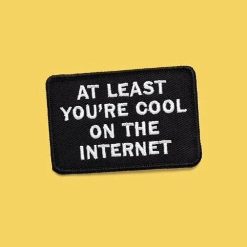 Internet, Cool, and The Internet: AT LEAST  YOU'RE COOL  ON THE  INTERNET