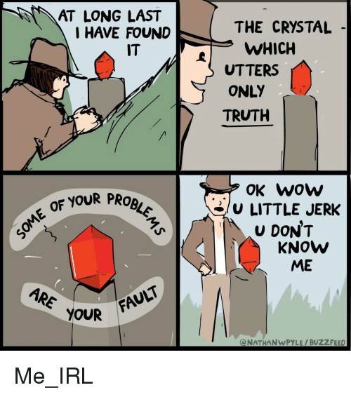 Wow, Buzzfeed, and Truth: AT LONG LAST  I HAVE FOUND  THE CRYSTAL  WHICH  UTTERS  ONLY  TRUTH  IT  OK wow  /U LITTLE JERK  U DON'T  OF YOUR PROBL  KNOW  ME  OUR FAULT  @NATHANWPYLE /BUZZFEED Me_IRL