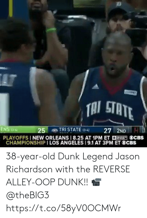 Dunk, Memes, and Los Angeles: AT  TAI STATE  TRI STATE 3-4  27 2ND4  ENS  25  PLAYOFFS I NEW ORLEANS 8.25 AT 1PM ET ECBS  CHAMPIONSHIP I LOS ANGELES 19.1 AT 3PM ET SCBS 38-year-old Dunk Legend Jason Richardson with the REVERSE ALLEY-OOP DUNK!!   📹 @theBIG3   https://t.co/58yV0OCMWr