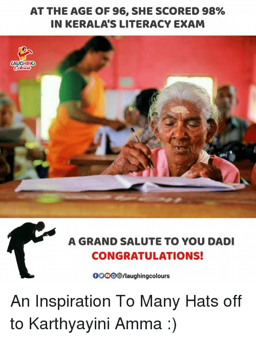 hats off: AT THE AGE OF 96, SHE SCORED 98%  IN KERALA'S LITERACY EXAM  AUGHING  A GRAND SALUTE TO YOU DADI  CONGRATULATIONS!  GOOO/laughingcolours An Inspiration To Many Hats off to Karthyayini Amma :)