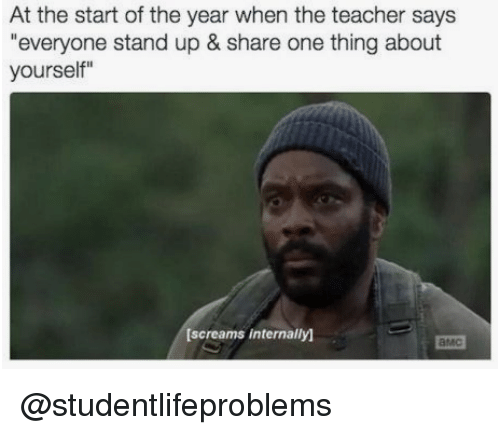 """internally: At the start of the year when the teacher says  """"everyone stand up & share one thing about  yourself""""  [screams internally)  амс @studentlifeproblems"""