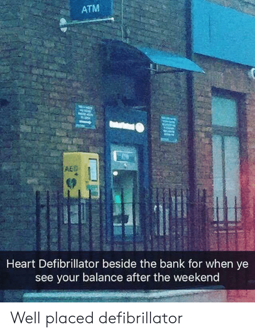 Bank, Heart, and The Weekend: ATM  AEG  Heart Defibrillator beside the bank for when ye  see your balance after the weekend Well placed defibrillator